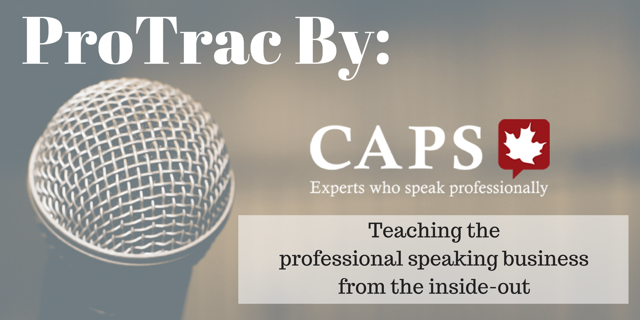 ProTrac is an initiative of CAPS Manitoba - Teaching the professional speaking business from the inside-out