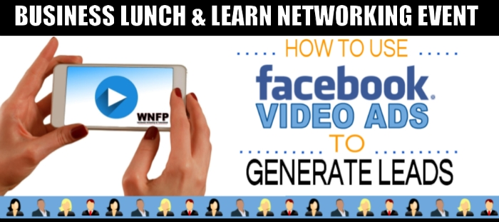 How to Use Facebook Video Ads to Generate Leads - Lunch & Learn Networking Event
