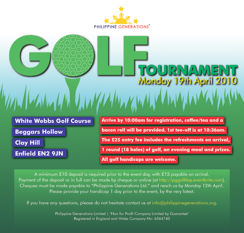 Arrive by 1000hrs for registration, coffee/tea and a bacon roll.  1st tee-off is at 1036hrs.  The £25 entry fee includes the refreshments on arrival, 1 round (18 holes) of golf, an evening meal and prizes.  A minimum £10 deposit is required prior to the event day, with £15 payable on arrival.  Payment of the deposit or in full can be made by cheque or online.  Cheques must be made payable to Philippine Generations Ltd. and reach us by Monday 12th April.