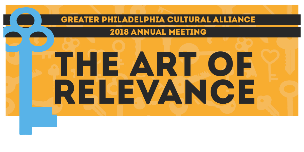Greater Philadelphia Cultural Alliance Annual Meeting--The Art of Relevance