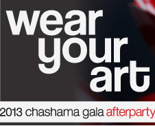 Wear Your Art - 2013 Chashama Gala Afterparty