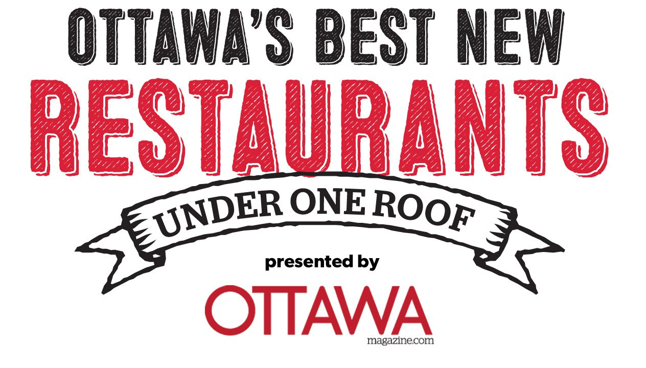 Ottawa Magazine Presents Ottawa's Best New Restaurants Under One Roof