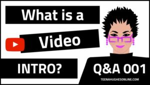What is a video intro? Teena Hughes explains in easy-to-understand language.
