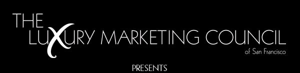 The Luxury Marketing Council of San Francisco presents