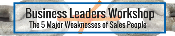 Pittsburgh Business Leaders Workshop: The Five Major Weaknesses of Sales People